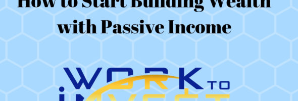 Video – How to start building wealth with passive income